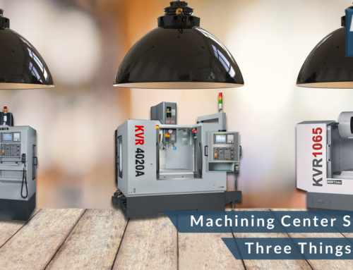 Machining Center Selection: Three Things to Know