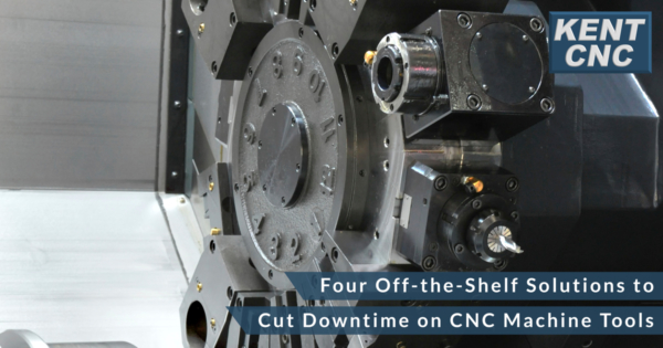 Kent-CNC-Four-Off-the-Shelf-Solutions-to-Cut-Downtime-on-CNC-Machine-Tools